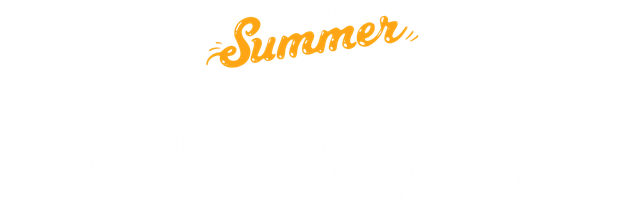 Enjoy Summer Safely - Welcome Back